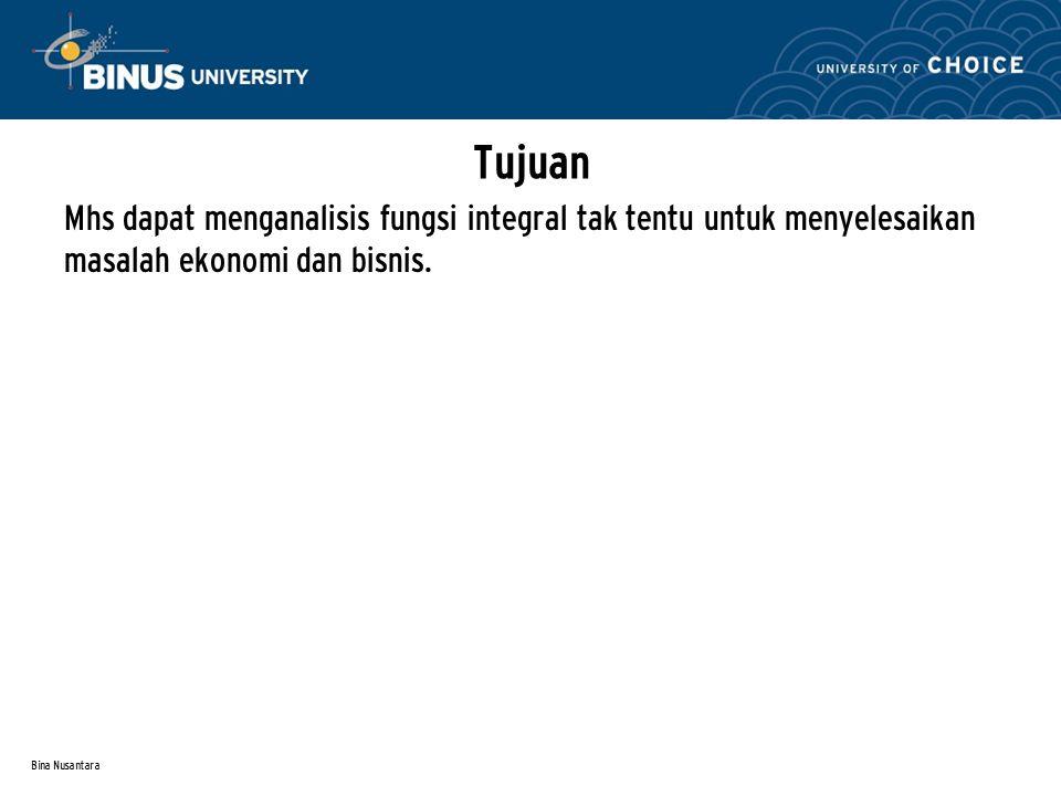 Bina Nusantara Mhs dapat menganalisis fungsi integral tak tentu untuk menyelesaikan masalah ekonomi dan bisnis. Tujuan