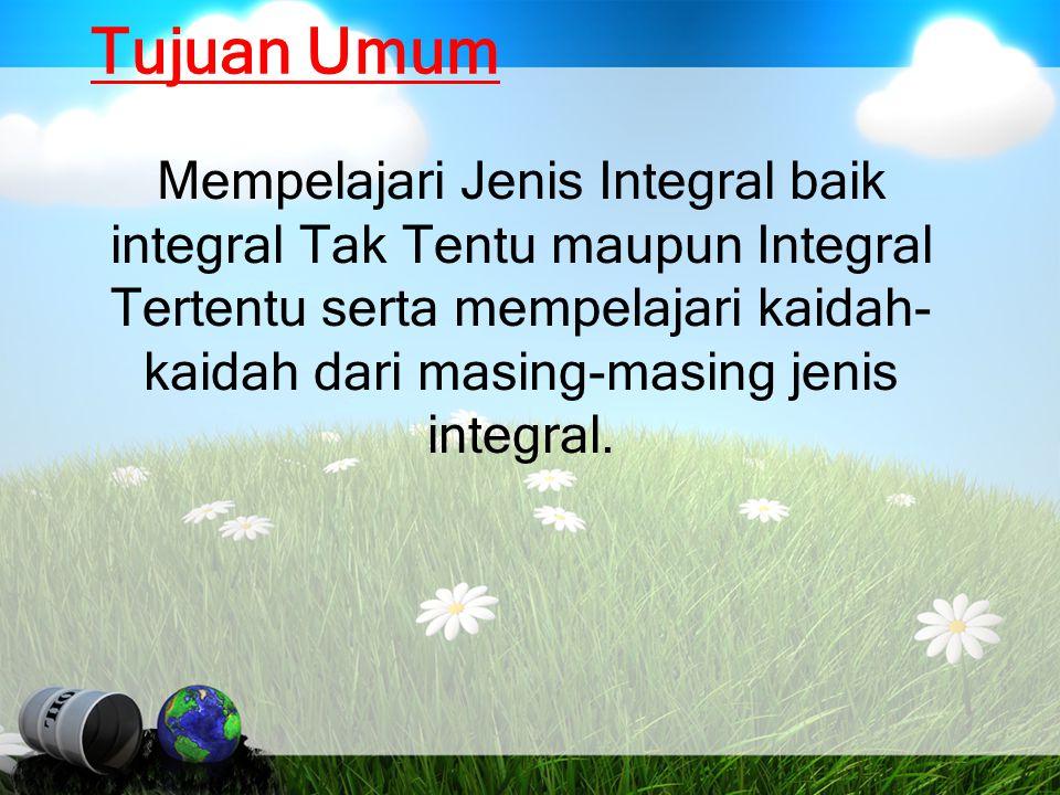 Tujuan Umum Mempelajari Jenis Integral baik integral Tak Tentu maupun Integral Tertentu serta mempelajari kaidah- kaidah dari masing-masing jenis inte