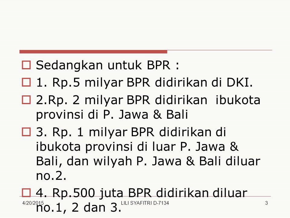  Sedangkan untuk BPR :  1. Rp.5 milyar BPR didirikan di DKI.  2.Rp. 2 milyar BPR didirikan ibukota provinsi di P. Jawa & Bali  3. Rp. 1 milyar BPR
