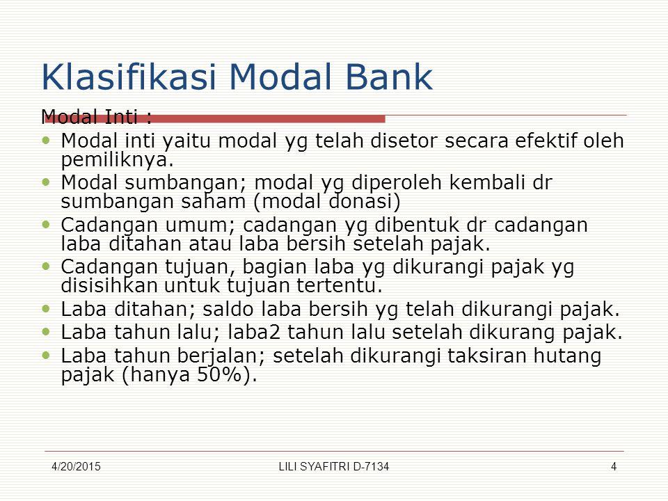 Klasifikasi Modal Bank Modal Inti : Modal inti yaitu modal yg telah disetor secara efektif oleh pemiliknya. Modal sumbangan; modal yg diperoleh kembal