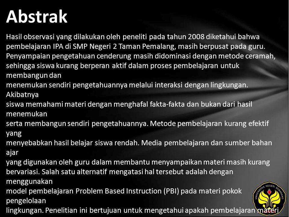 Abstrak Hasil observasi yang dilakukan oleh peneliti pada tahun 2008 diketahui bahwa pembelajaran IPA di SMP Negeri 2 Taman Pemalang, masih berpusat pada guru.