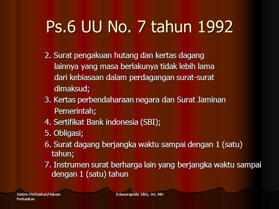 Irdanuraprida Idris, SH, MHSistem Perbankan/Hukum Perbankan Ps.6 UU No. 7 tahun 1992 2. Surat pengakuan hutang dan kertas dagang lainnya yang masa ber