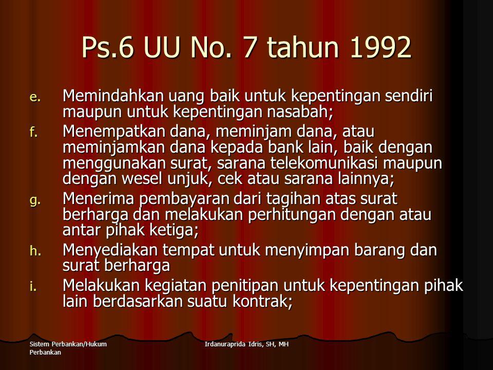 Irdanuraprida Idris, SH, MHSistem Perbankan/Hukum Perbankan Ps.6 UU No. 7 tahun 1992 e. Memindahkan uang baik untuk kepentingan sendiri maupun untuk k