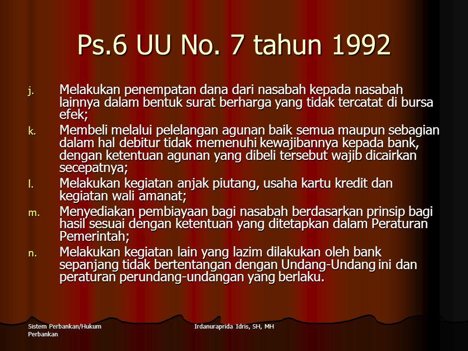 Irdanuraprida Idris, SH, MHSistem Perbankan/Hukum Perbankan Ps.6 UU No. 7 tahun 1992 j. Melakukan penempatan dana dari nasabah kepada nasabah lainnya