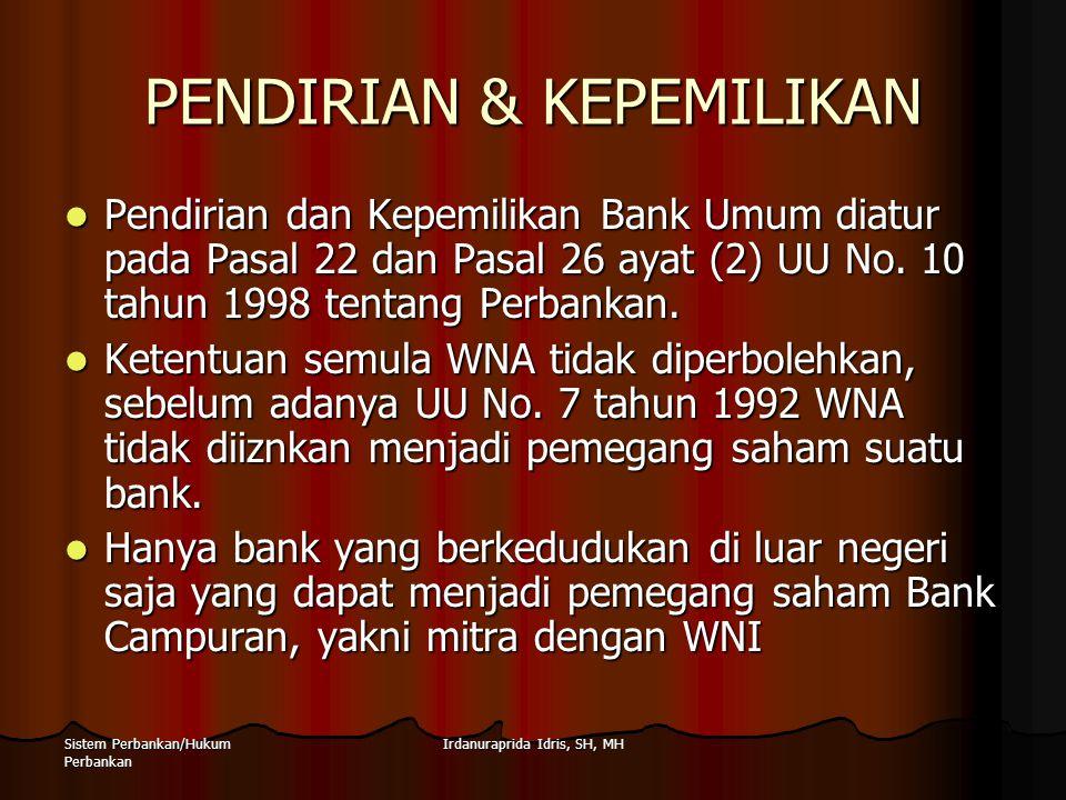 Irdanuraprida Idris, SH, MHSistem Perbankan/Hukum Perbankan PENDIRIAN & KEPEMILIKAN Pendirian dan Kepemilikan Bank Umum diatur pada Pasal 22 dan Pasal
