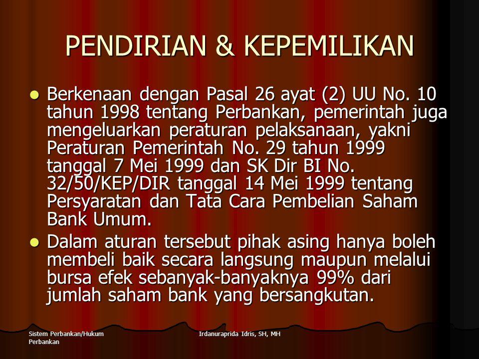 Irdanuraprida Idris, SH, MHSistem Perbankan/Hukum Perbankan PENDIRIAN & KEPEMILIKAN Berkenaan dengan Pasal 26 ayat (2) UU No. 10 tahun 1998 tentang Pe