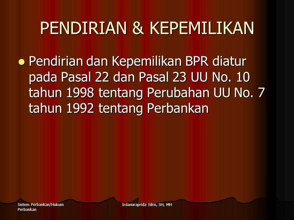 Irdanuraprida Idris, SH, MHSistem Perbankan/Hukum Perbankan PENDIRIAN & KEPEMILIKAN Pendirian dan Kepemilikan BPR diatur pada Pasal 22 dan Pasal 23 UU