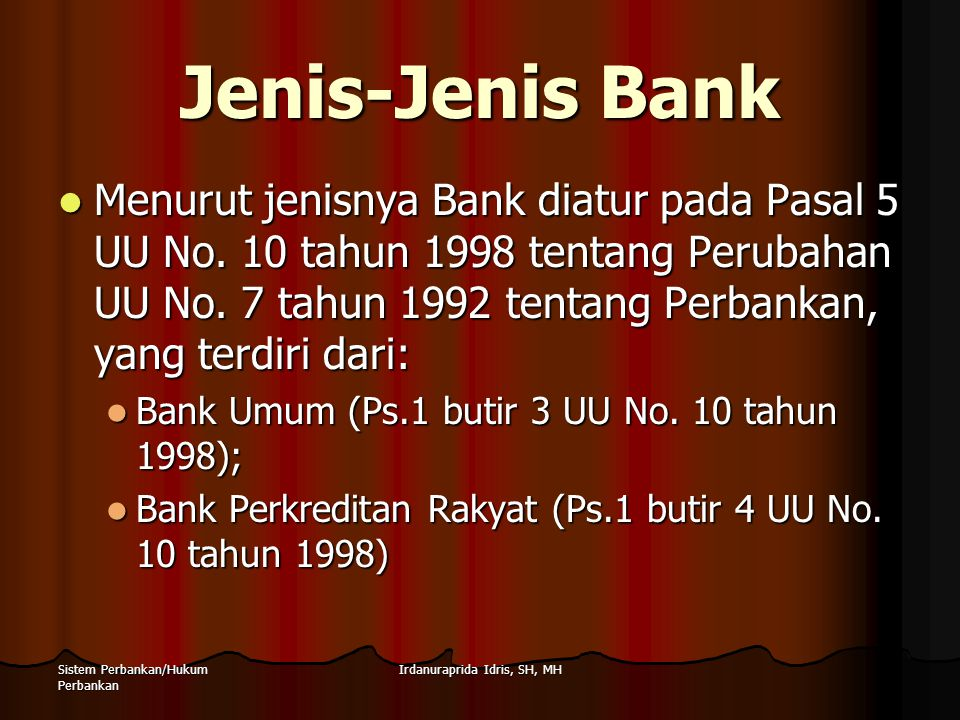 Irdanuraprida Idris, SH, MHSistem Perbankan/Hukum Perbankan Jenis-Jenis Bank Menurut UU Perbankan yang lama, yakni UU No.