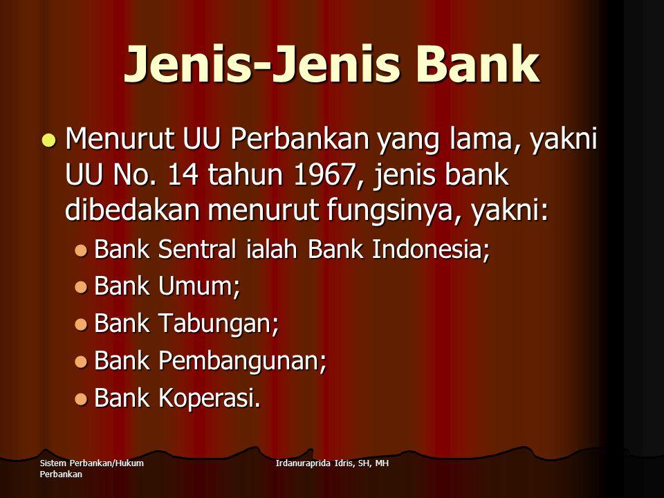 Irdanuraprida Idris, SH, MHSistem Perbankan/Hukum Perbankan Jenis-Jenis Bank Menurut UU Perbankan yang lama, yakni UU No. 14 tahun 1967, jenis bank di