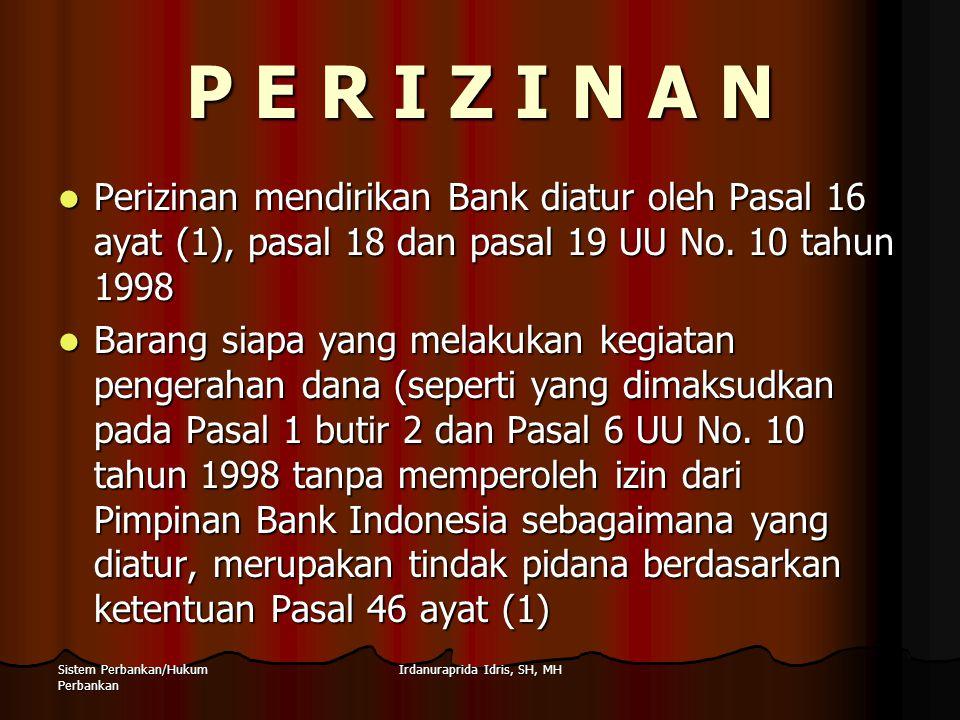 Irdanuraprida Idris, SH, MHSistem Perbankan/Hukum Perbankan P E R I Z I N A N Perizinan mendirikan Bank diatur oleh Pasal 16 ayat (1), pasal 18 dan pa