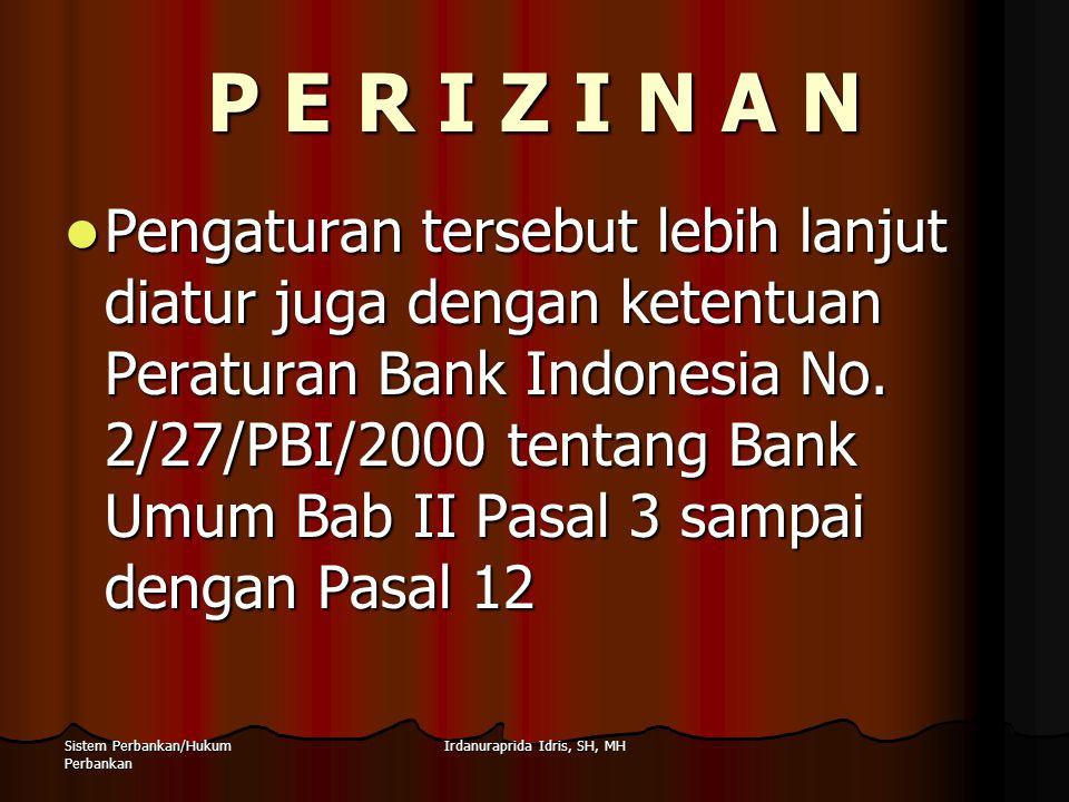 Irdanuraprida Idris, SH, MHSistem Perbankan/Hukum Perbankan P E R I Z I N A N Bolehkah suatu usaha yang didirikan seperti apa yang diatur pada Pasal 1 butir 2 dan Pasal 6 UU Perbankan tanpa seizin BI.