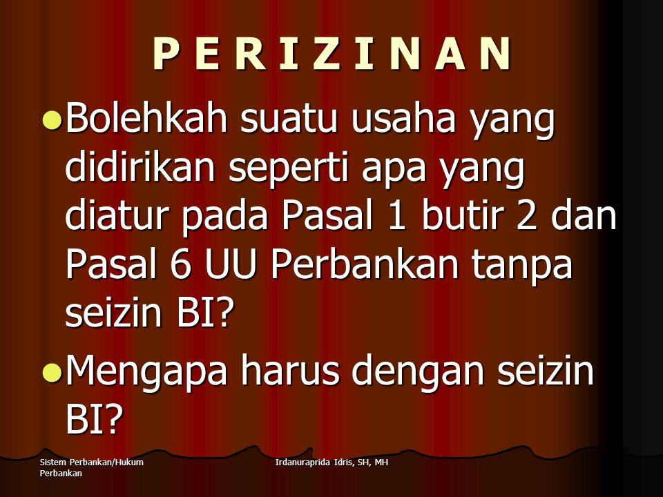 Irdanuraprida Idris, SH, MHSistem Perbankan/Hukum Perbankan P E R I Z I N A N Bolehkah suatu usaha yang didirikan seperti apa yang diatur pada Pasal 1