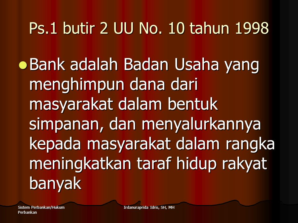 Irdanuraprida Idris, SH, MHSistem Perbankan/Hukum Perbankan Ps.1 butir 2 UU No. 10 tahun 1998 Bank adalah Badan Usaha yang menghimpun dana dari masyar