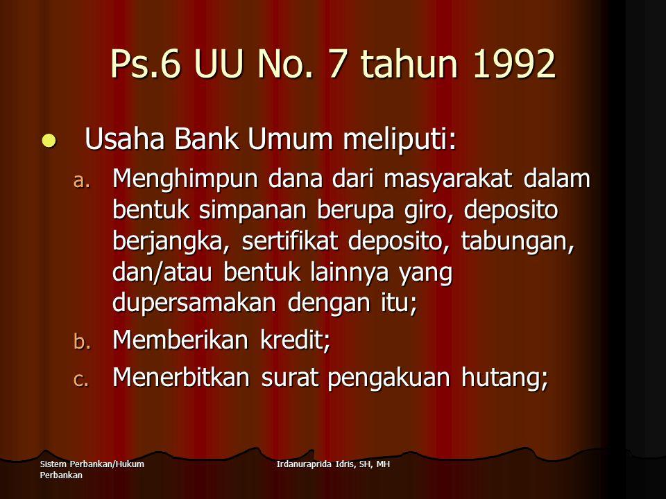 Irdanuraprida Idris, SH, MHSistem Perbankan/Hukum Perbankan Ps.6 UU No. 7 tahun 1992 Usaha Bank Umum meliputi: Usaha Bank Umum meliputi: a. Menghimpun