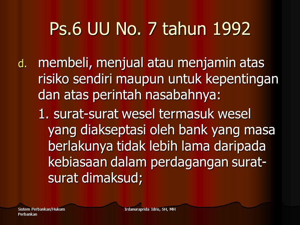 Irdanuraprida Idris, SH, MHSistem Perbankan/Hukum Perbankan Ps.6 UU No. 7 tahun 1992 d. membeli, menjual atau menjamin atas risiko sendiri maupun untu