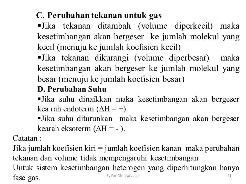 C. Perubahan tekanan untuk gas  Jika tekanan ditambah (volume diperkecil) maka kesetimbangan akan bergeser ke jumlah molekul yang kecil (menuju ke ju