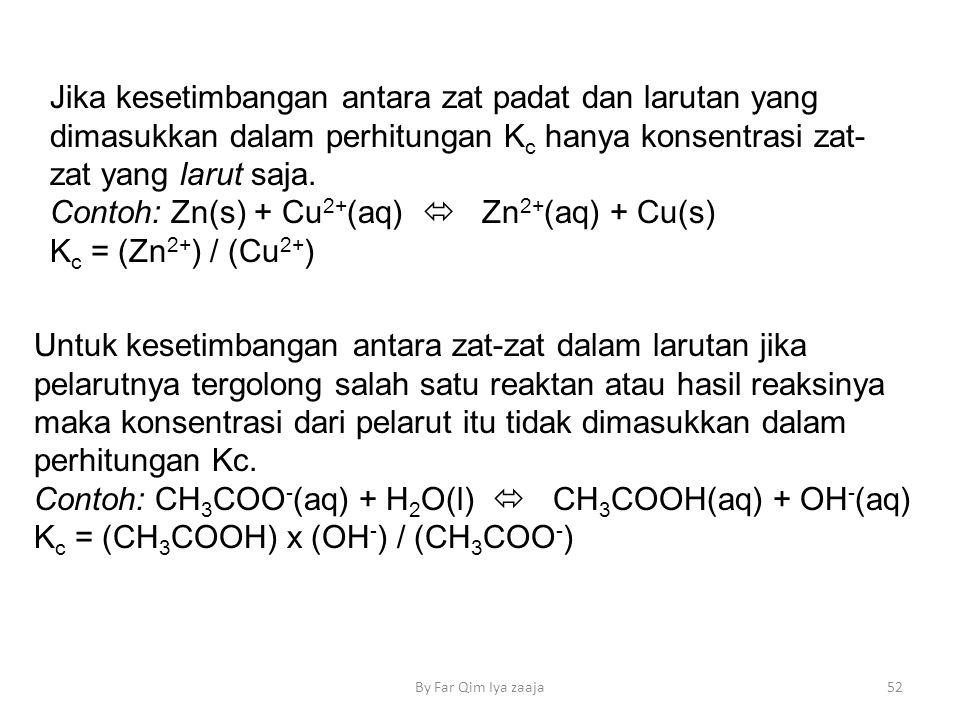 Jika kesetimbangan antara zat padat dan larutan yang dimasukkan dalam perhitungan K c hanya konsentrasi zat- zat yang larut saja.