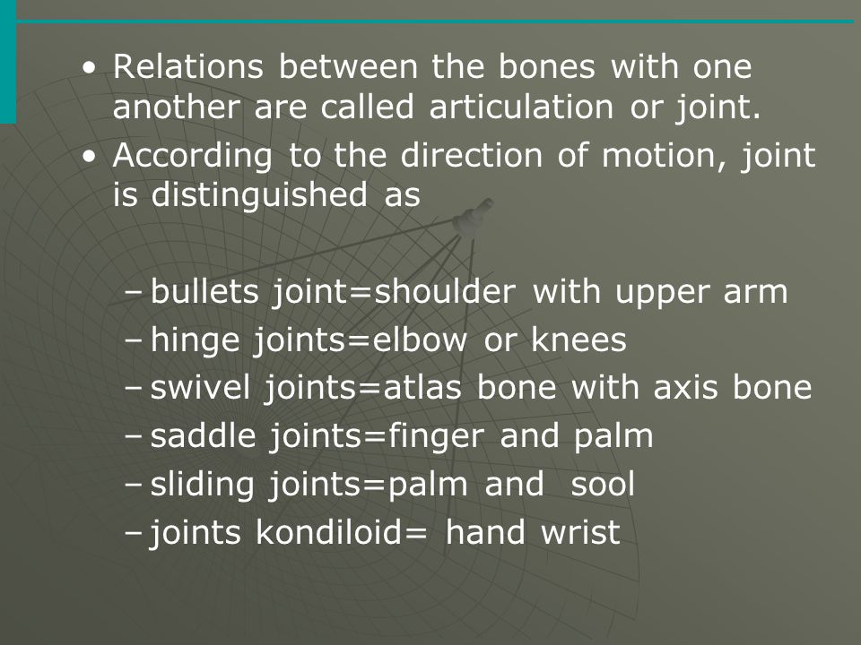 Relations between the bones with one another are called articulation or joint. According to the direction of motion, joint is distinguished as –bullet