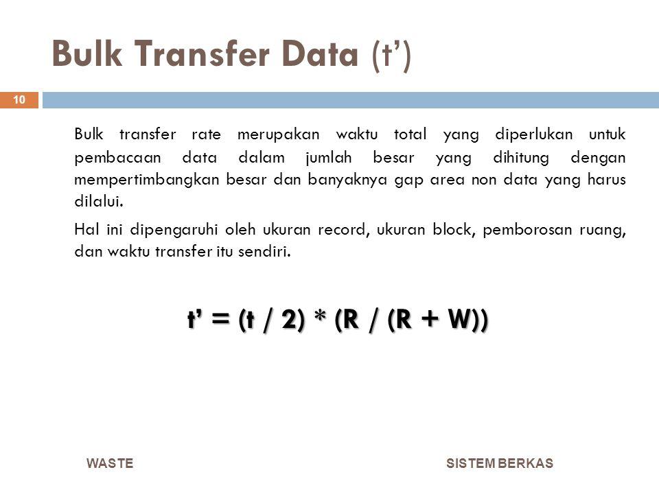 Bulk Transfer Data (t') SISTEM BERKAS 10 Bulk transfer rate merupakan waktu total yang diperlukan untuk pembacaan data dalam jumlah besar yang dihitun