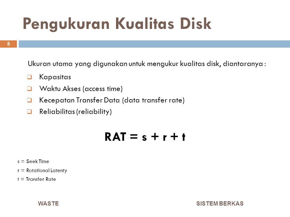Pengukuran Kualitas Disk SISTEM BERKAS 5 Ukuran utama yang digunakan untuk mengukur kualitas disk, diantaranya :  Kapasitas  Waktu Akses (access tim