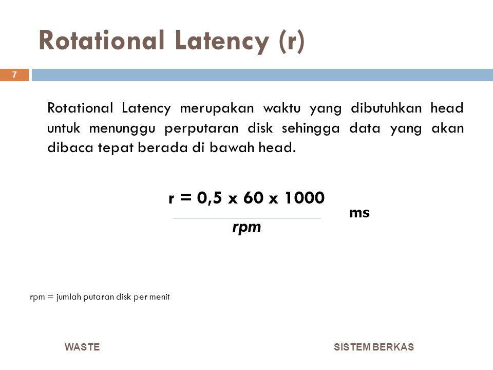 Rotational Latency (r) SISTEM BERKAS 7 Rotational Latency merupakan waktu yang dibutuhkan head untuk menunggu perputaran disk sehingga data yang akan