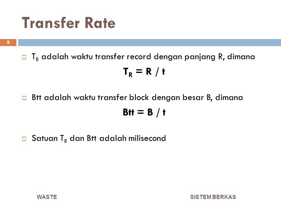 Transfer Rate SISTEM BERKAS 9  T R adalah waktu transfer record dengan panjang R, dimana T R = R / t  Btt adalah waktu transfer block dengan besar B
