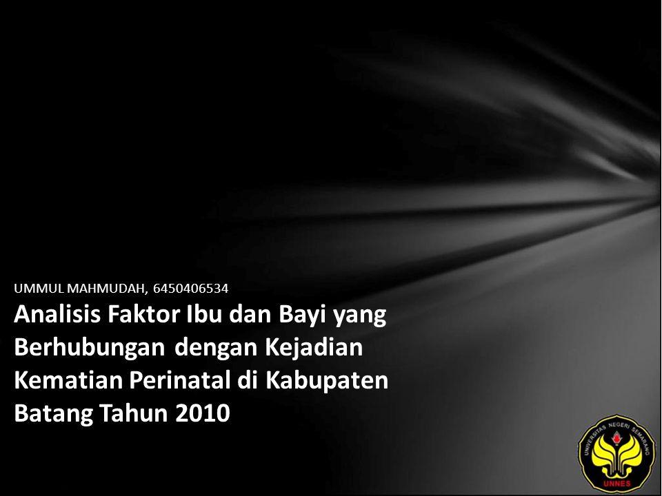 UMMUL MAHMUDAH, 6450406534 Analisis Faktor Ibu dan Bayi yang Berhubungan dengan Kejadian Kematian Perinatal di Kabupaten Batang Tahun 2010