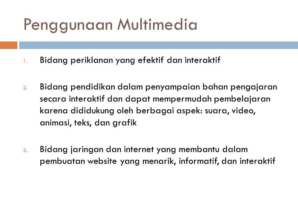 Penggunaan Multimedia 1. Bidang periklanan yang efektif dan interaktif 2. Bidang pendidikan dalam penyampaian bahan pengajaran secara interaktif dan d