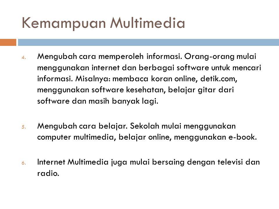 Kemampuan Multimedia 4. Mengubah cara memperoleh informasi. Orang-orang mulai menggunakan internet dan berbagai software untuk mencari informasi. Misa