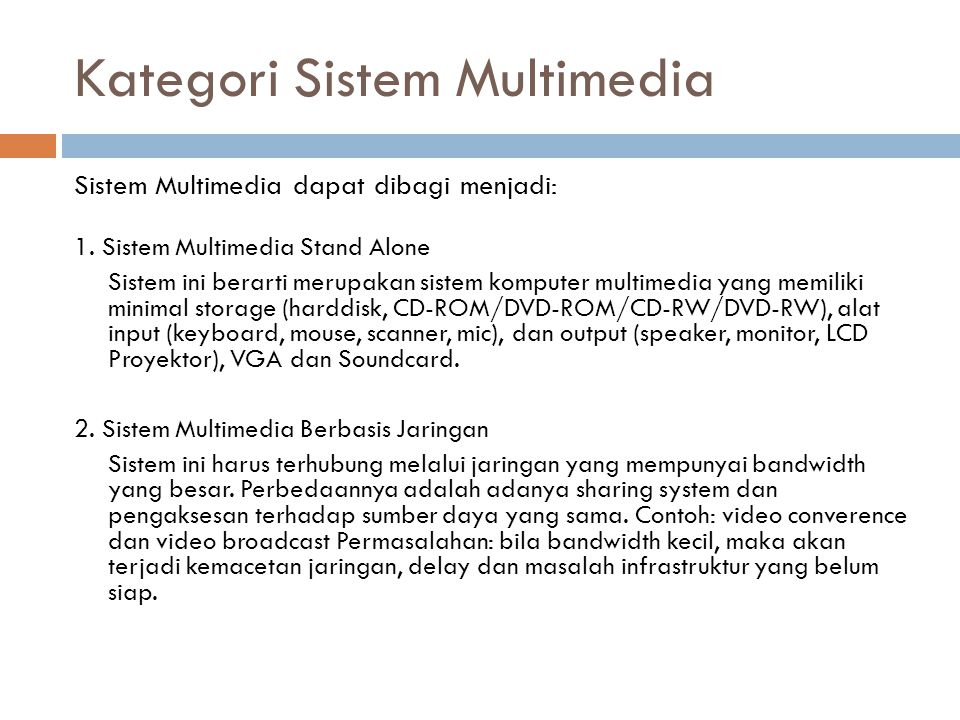 Kategori Sistem Multimedia Sistem Multimedia dapat dibagi menjadi: 1. Sistem Multimedia Stand Alone Sistem ini berarti merupakan sistem komputer multi