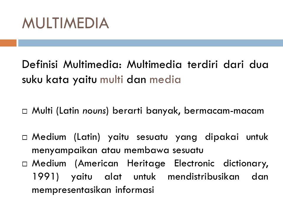 Definisi Multimedia Beberapa definisi menurut beberapa ahli:  Kombinasi dari komputer dan video (Rosch, 1996)  Kombinasi dari tiga elemen: suara, gambar, dan teks (McComick,1996)  Kombinasi dari paling sedikit dua media input atau output.