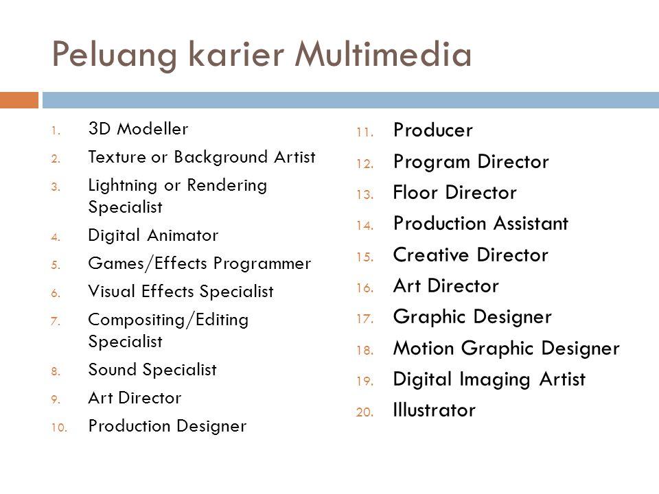 Peluang karier Multimedia 1. 3D Modeller 2. Texture or Background Artist 3. Lightning or Rendering Specialist 4. Digital Animator 5. Games/Effects Pro