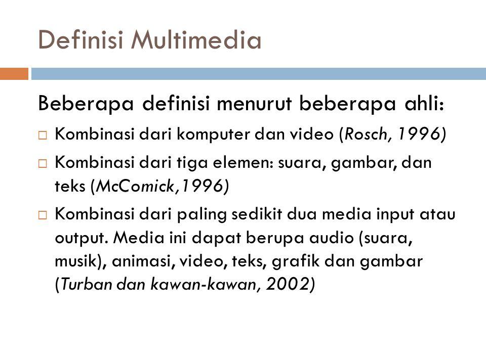 Definisi Multimedia Beberapa definisi menurut beberapa ahli:  Kombinasi dari komputer dan video (Rosch, 1996)  Kombinasi dari tiga elemen: suara, ga