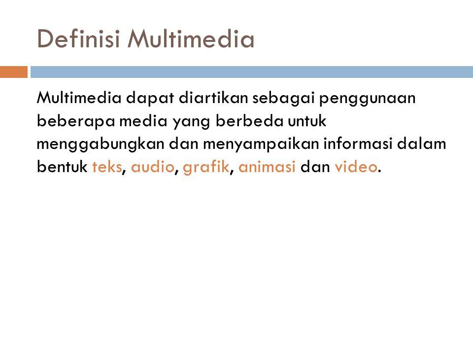 Definisi Multimedia Multimedia dapat diartikan sebagai penggunaan beberapa media yang berbeda untuk menggabungkan dan menyampaikan informasi dalam ben