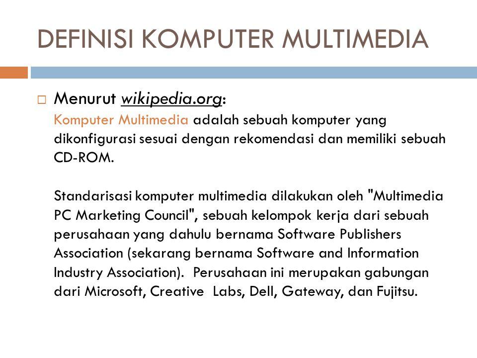 DEFINISI KOMPUTER MULTIMEDIA  Menurut wikipedia.org: Komputer Multimedia adalah sebuah komputer yang dikonfigurasi sesuai dengan rekomendasi dan memi