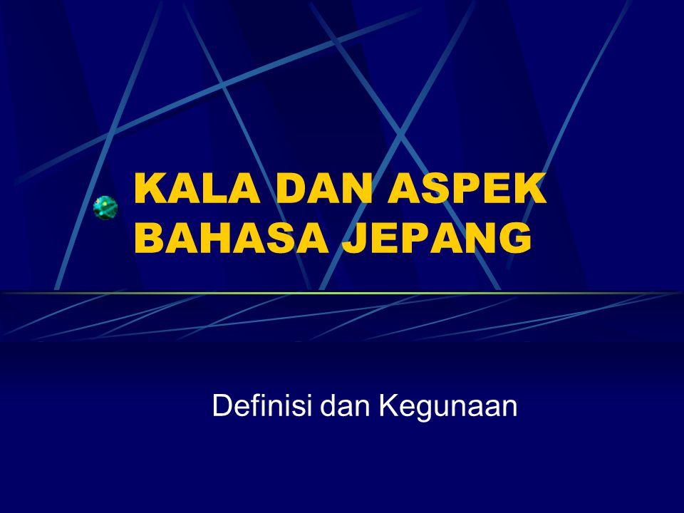 Definisi Kala: Kategori gramatikal yang menyatakan waktu dilakukannya aksi verba terhitung dari detik penutur berbicara.
