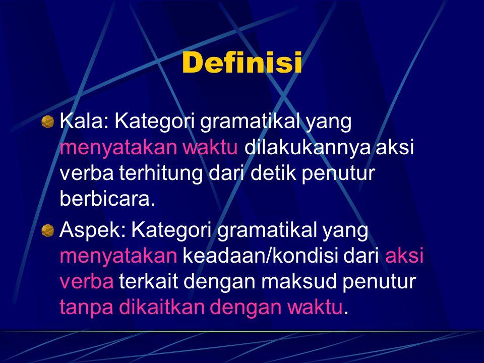 Definisi Kala: Kategori gramatikal yang menyatakan waktu dilakukannya aksi verba terhitung dari detik penutur berbicara. Aspek: Kategori gramatikal ya