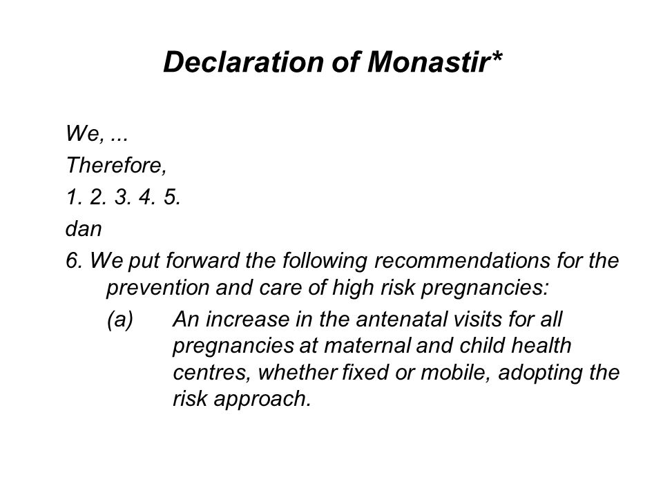 Declaration of Monastir* (cont.-1) (b)The prevention of prematurity and intrautreine growth retardation, the principal causes of perinatal mortality, by diagnosis and treatment of all risk factors.