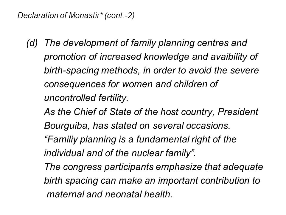 Declaration of Monastir* (cont.-3) (e)Prevention of pregnancy before 19n years of age (f)A reduction in the number of births after 35 years of age.
