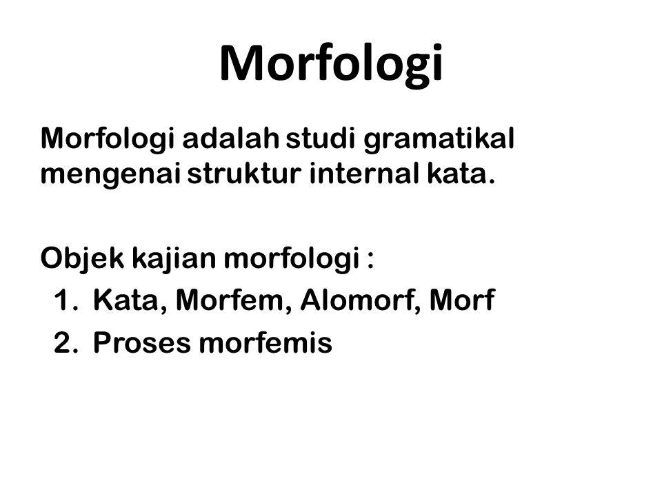 Morfologi Morfologi adalah studi gramatikal mengenai struktur internal kata.