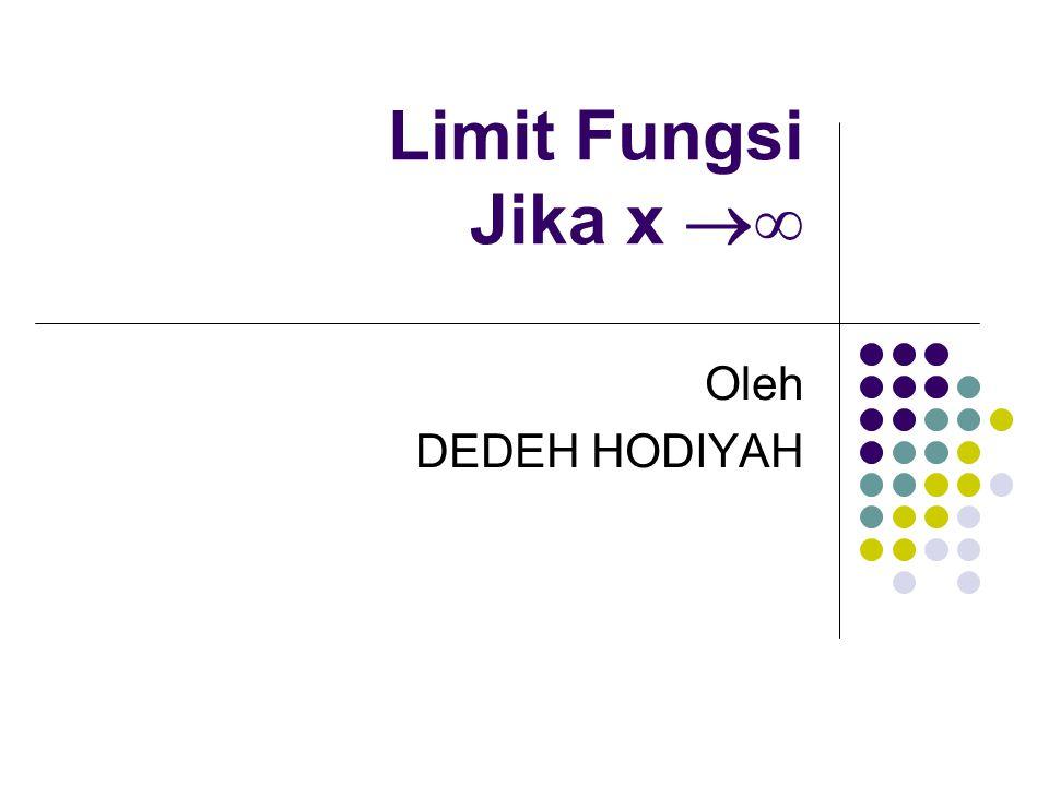 Limit Fungsi Jika x  ∞ Oleh DEDEH HODIYAH