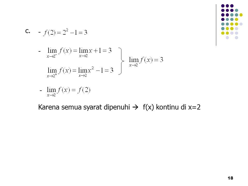 18 c. - - - Karena semua syarat dipenuhi  f(x) kontinu di x=2