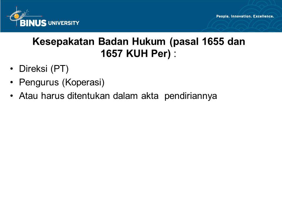 Kesepakatan Badan Hukum (pasal 1655 dan 1657 KUH Per) : Direksi (PT) Pengurus (Koperasi) Atau harus ditentukan dalam akta pendiriannya