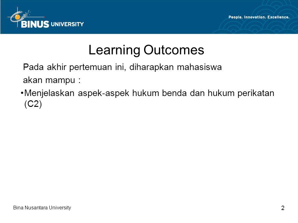 Bina Nusantara University 2 Learning Outcomes Pada akhir pertemuan ini, diharapkan mahasiswa akan mampu : Menjelaskan aspek-aspek hukum benda dan hukum perikatan (C2)