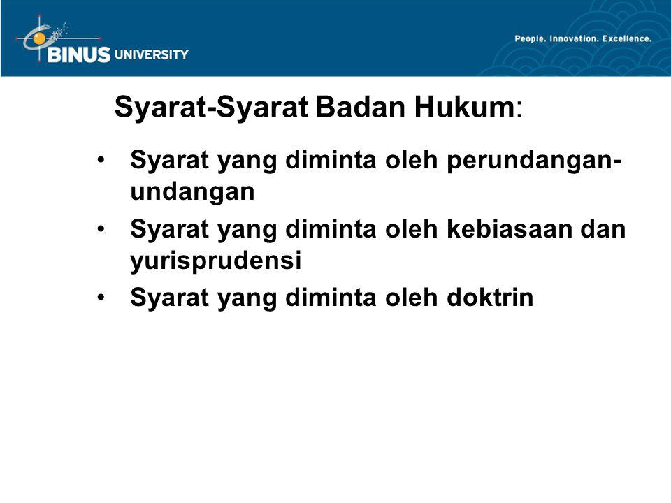 Syarat-Syarat Badan Hukum: Syarat yang diminta oleh perundangan- undangan Syarat yang diminta oleh kebiasaan dan yurisprudensi Syarat yang diminta oleh doktrin