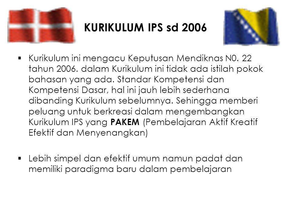 KURIKULUM IPS sd 2006  Kurikulum ini mengacu Keputusan Mendiknas N0. 22 tahun 2006. dalam Kurikulum ini tidak ada istilah pokok bahasan yang ada. Sta