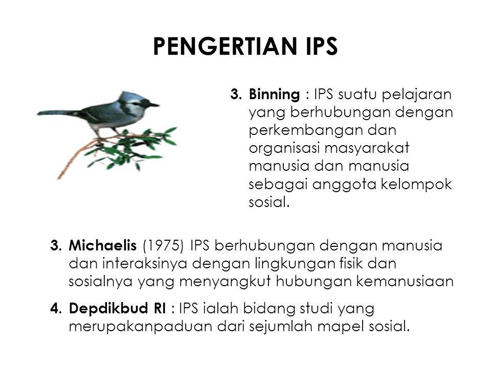 PENGERTIAN IPS 3.Binning : IPS suatu pelajaran yang berhubungan dengan perkembangan dan organisasi masyarakat manusia dan manusia sebagai anggota kelo