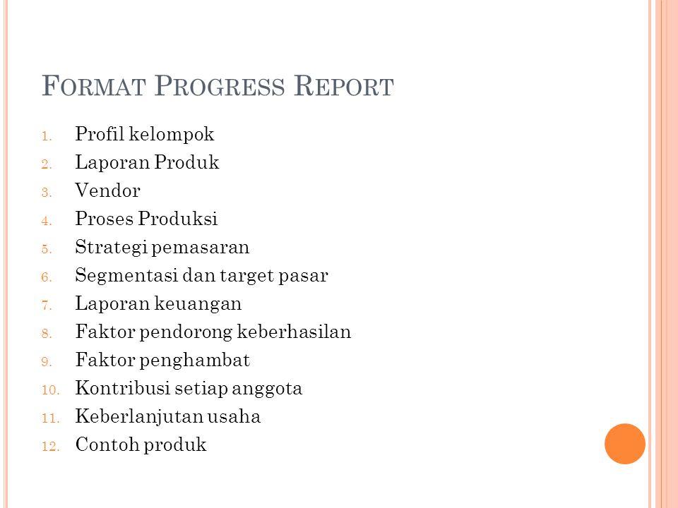 F ORMAT P ROGRESS R EPORT 1. Profil kelompok 2. Laporan Produk 3.
