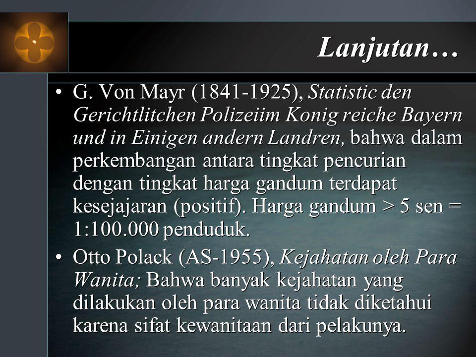 Lanjutan… G. Von Mayr (1841-1925), Statistic den Gerichtlitchen Polizeiim Konig reiche Bayern und in Einigen andern Landren, bahwa dalam perkembangan