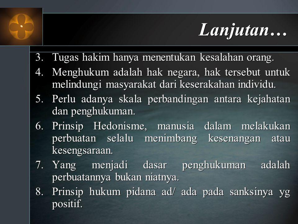 Lanjutan… 3.Tugas hakim hanya menentukan kesalahan orang. 4.Menghukum adalah hak negara, hak tersebut untuk melindungi masyarakat dari keserakahan ind